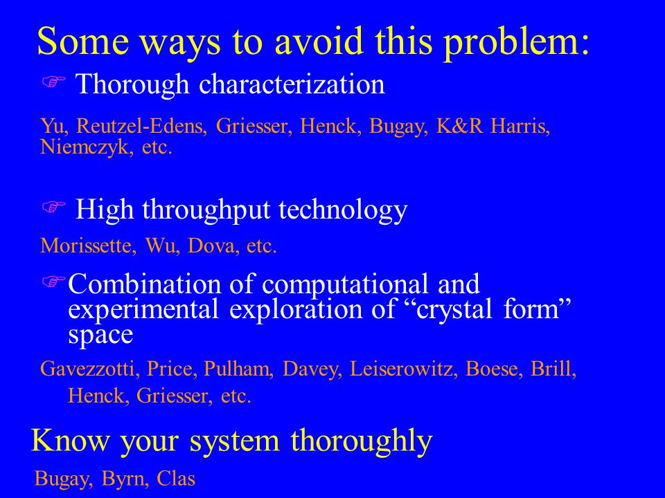 Some ways to avoid this problem: F High throughput technology Morissette, Wu, Dova, etc.