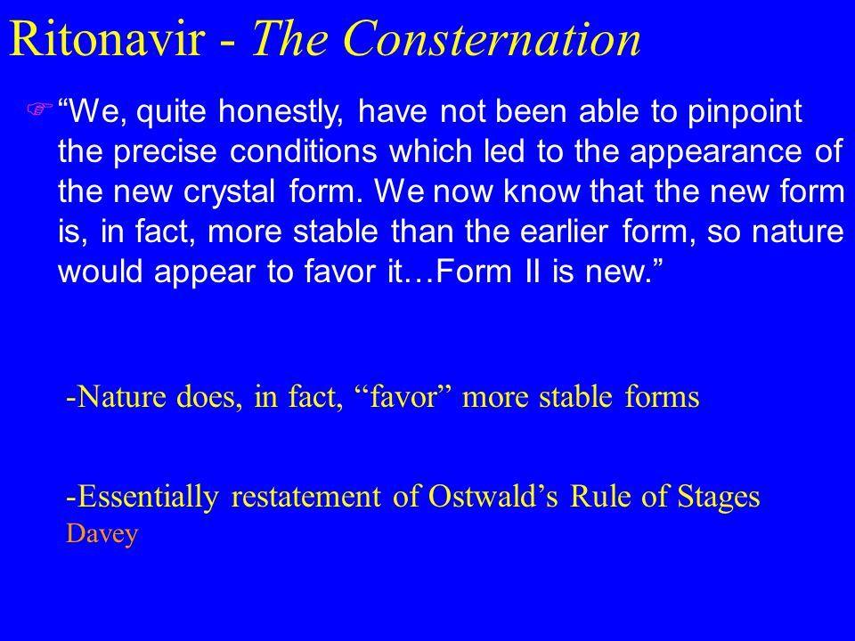 Ritonavir - The Consternation  We, quite honestly, have not been able to pinpoint the precise conditions which led to the appearance of the new crystal form.