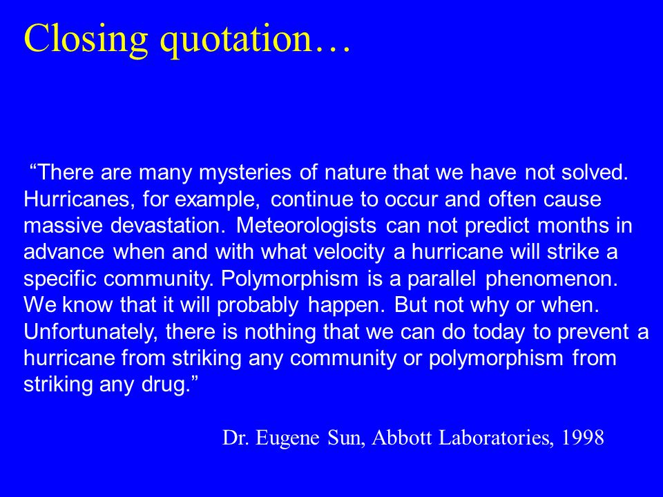 Closing quotation… There are many mysteries of nature that we have not solved.