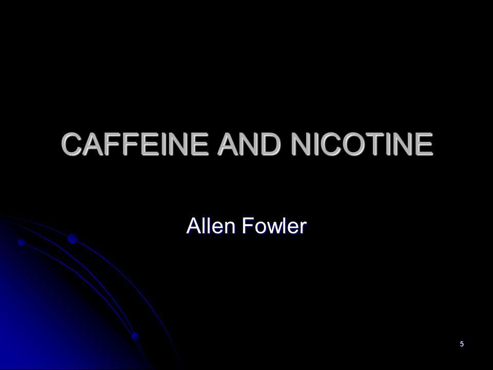 5 CAFFEINE AND NICOTINE Allen Fowler