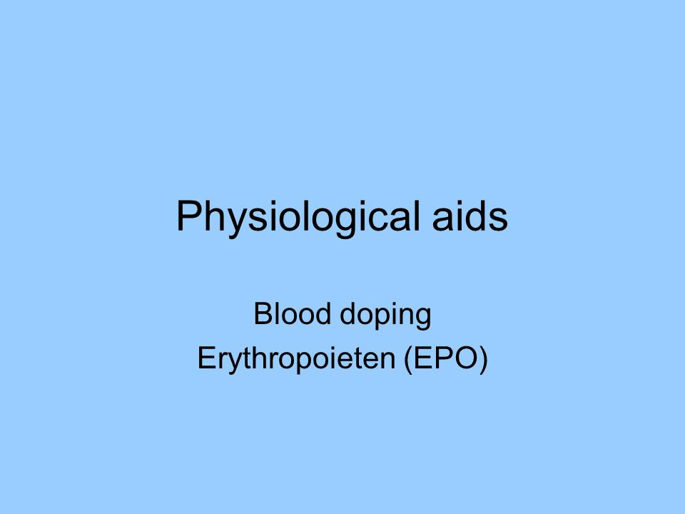 Physiological aids Blood doping Erythropoieten (EPO)