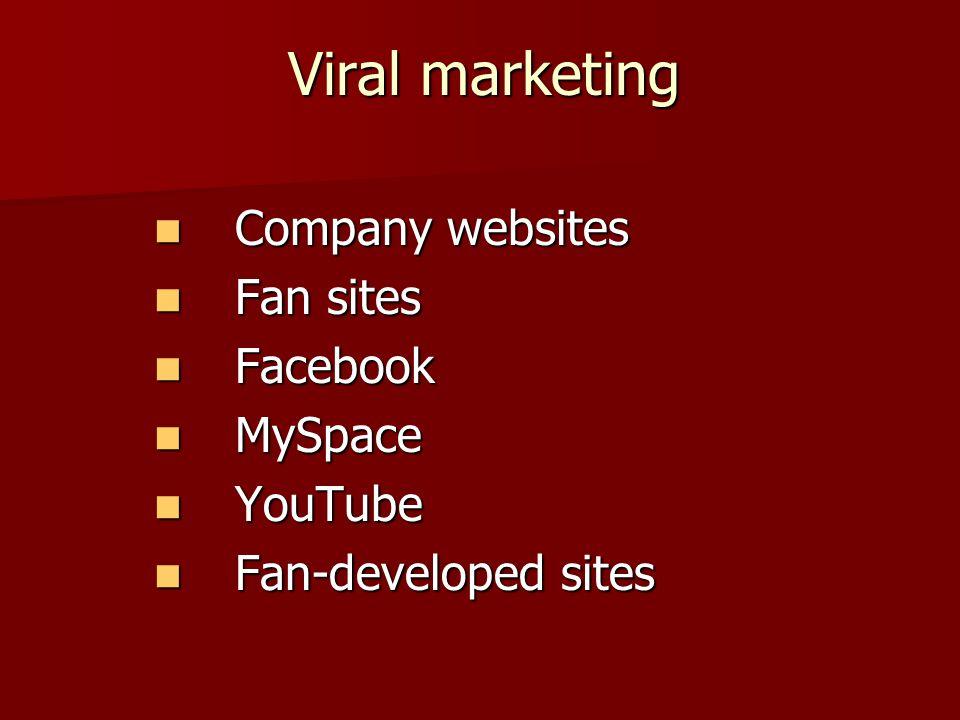 Viral marketing Company websites Company websites Fan sites Fan sites Facebook Facebook MySpace MySpace YouTube YouTube Fan-developed sites Fan-developed sites