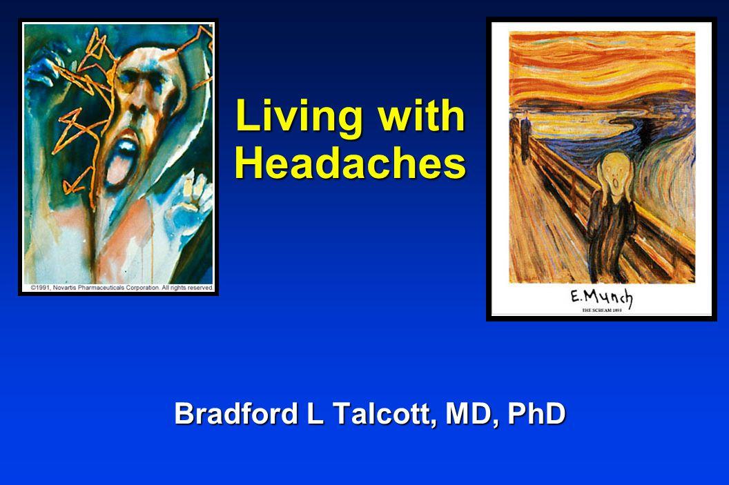Living with Headaches Bradford L Talcott, MD, PhD