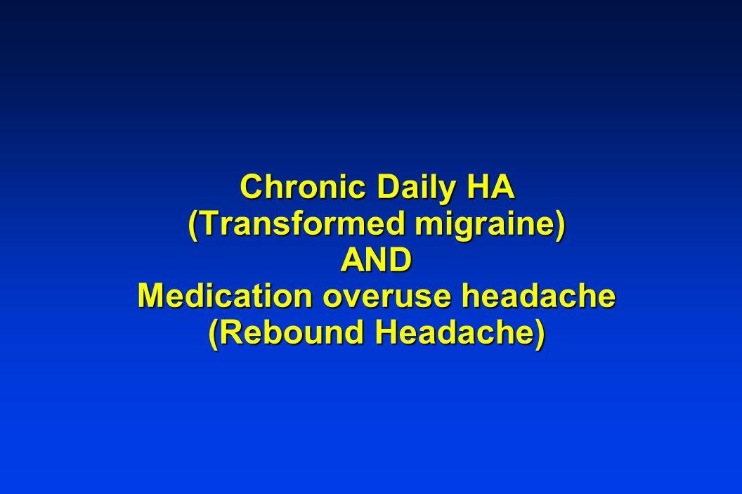 Chronic Daily HA (Transformed migraine) AND Medication overuse headache (Rebound Headache)
