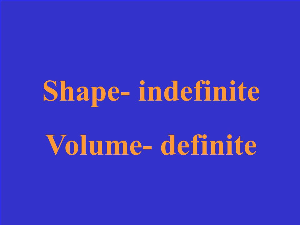What is the shape and volume of a liquid
