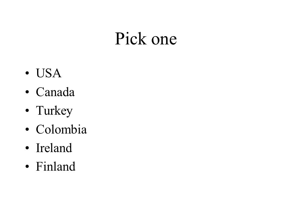 Pick one USA Canada Turkey Colombia Ireland Finland