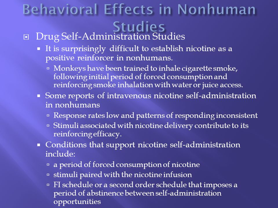  Drug Self-Administration Studies  It is surprisingly difficult to establish nicotine as a positive reinforcer in nonhumans.
