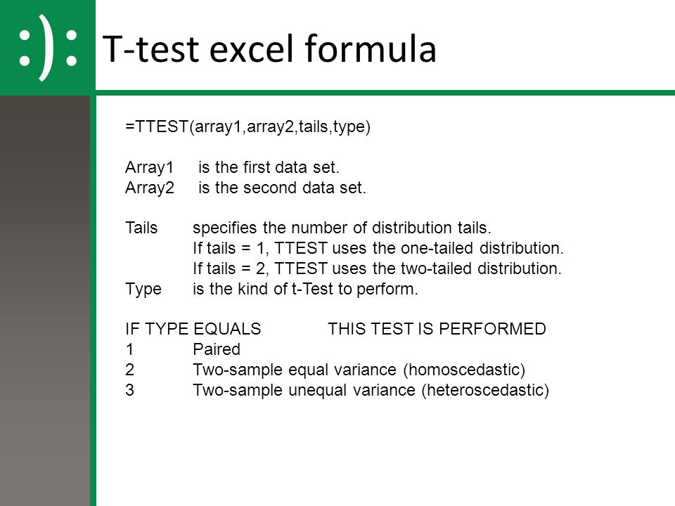T-test excel formula =TTEST(array1,array2,tails,type) Array1 is the first data set. Array2 is the second data set. Tails specifies the number of distr