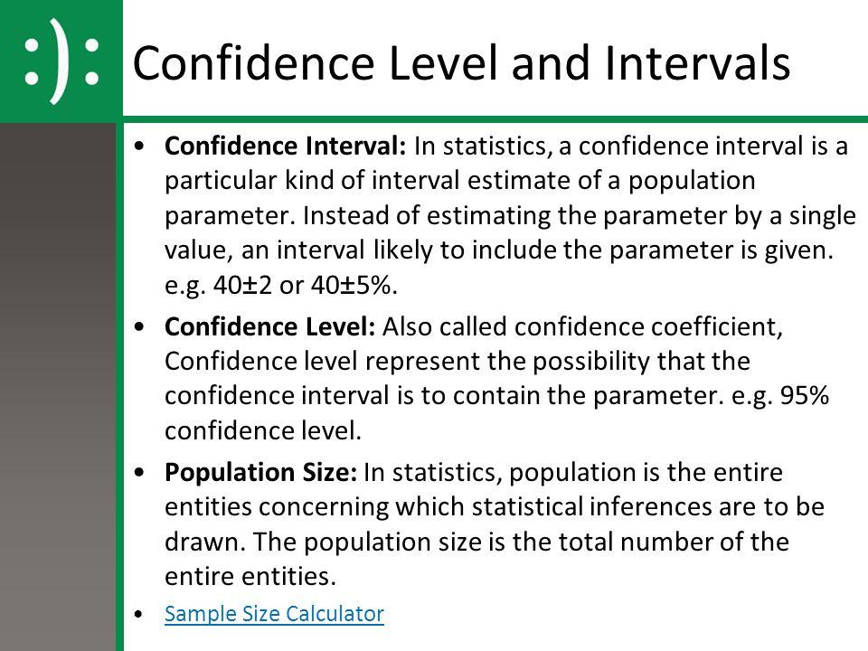 Confidence Level and Intervals Confidence Interval: In statistics, a confidence interval is a particular kind of interval estimate of a population par