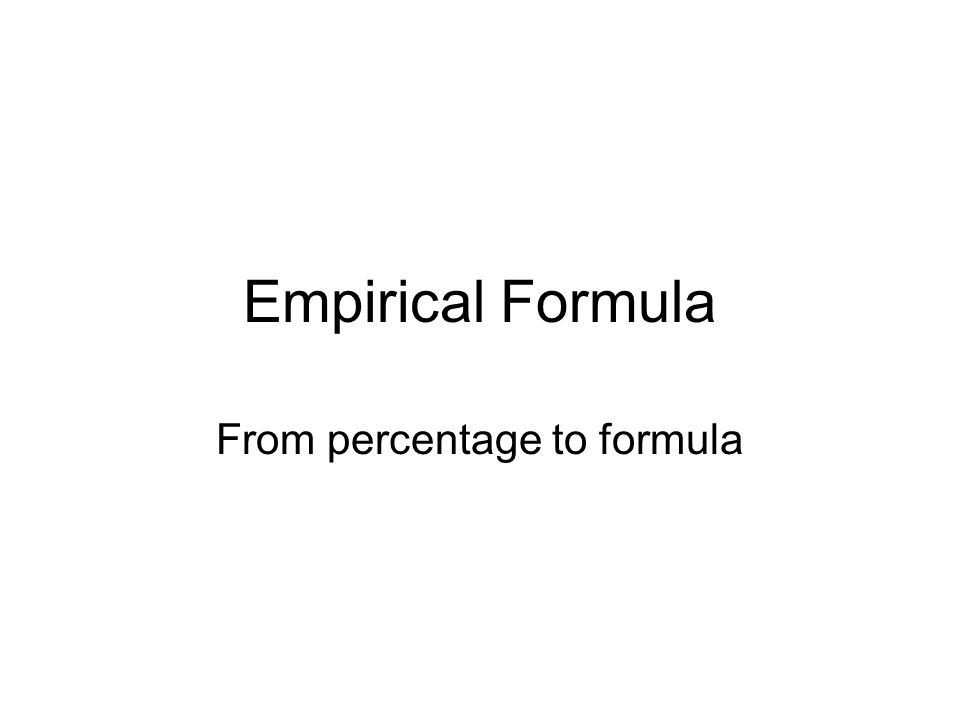 The Empirical Formula The lowest whole number ratio of elements in a compound.