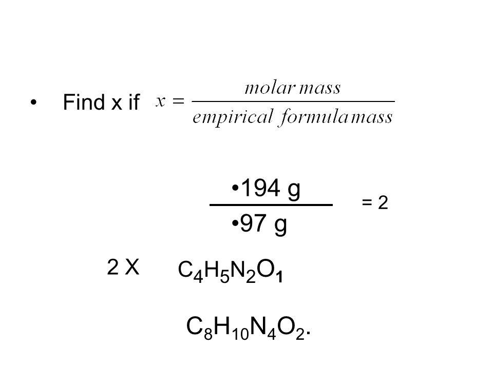 Find x if 194 g 97 g = 2 C4H5N2O1C4H5N2O1 C 8 H 10 N 4 O 2. 2 X
