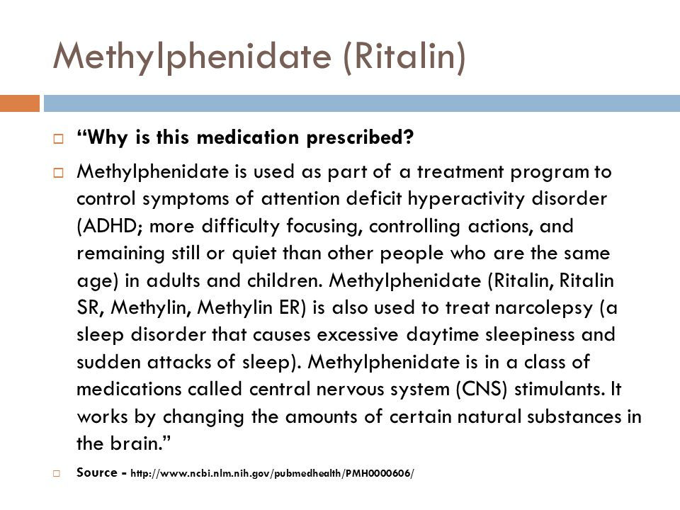 """Methylphenidate (Ritalin)  """"Why is this medication prescribed?  Methylphenidate is used as part of a treatment program to control symptoms of attent"""