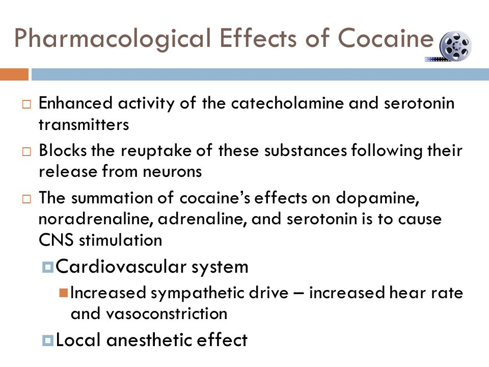 Pharmacological Effects of Cocaine  Enhanced activity of the catecholamine and serotonin transmitters  Blocks the reuptake of these substances follo