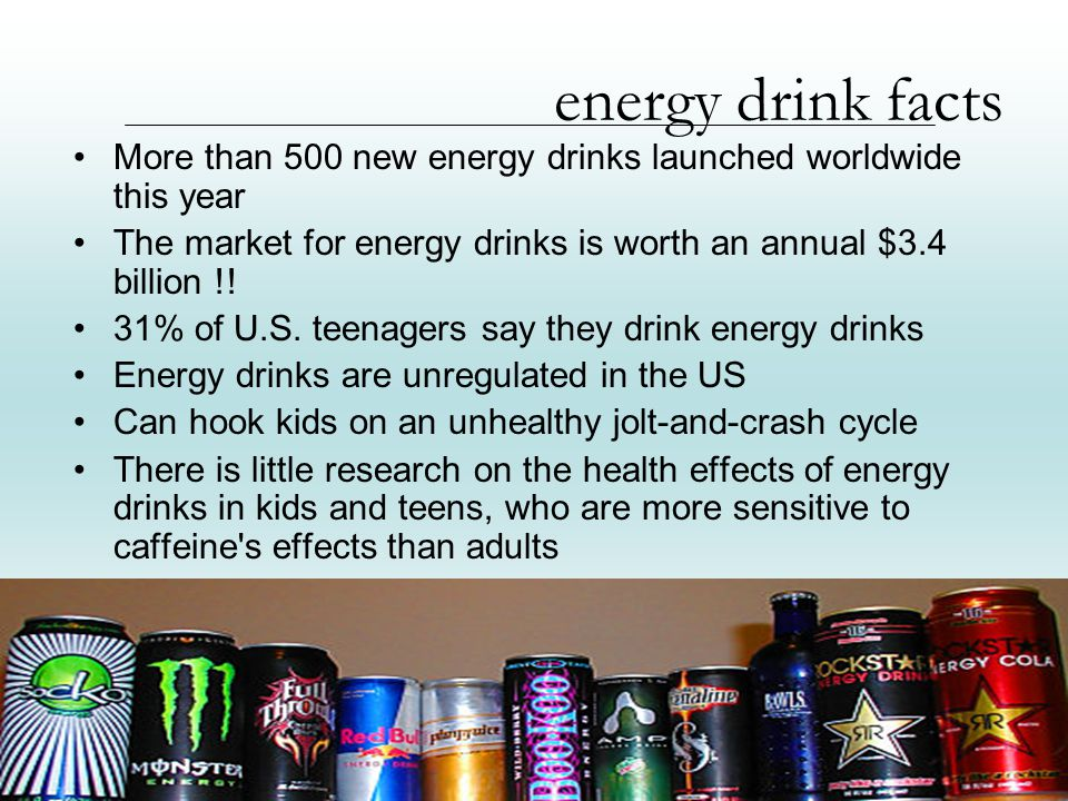 energy drink facts More than 500 new energy drinks launched worldwide this year The market for energy drinks is worth an annual $3.4 billion !.