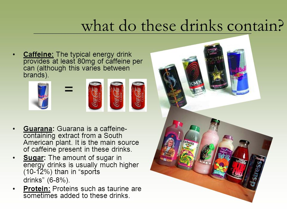 Caffeine: The typical energy drink provides at least 80mg of caffeine per can (although this varies between brands).