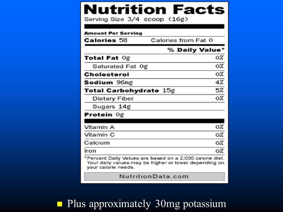 Plus approximately 30mg potassium Plus approximately 30mg potassium