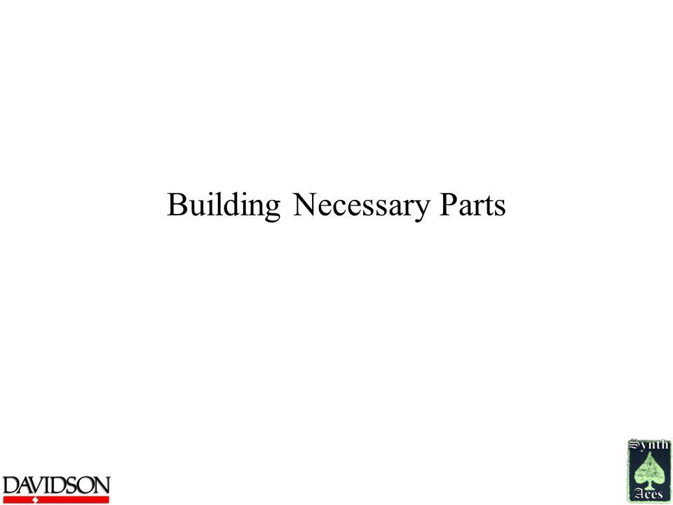Building Necessary Parts