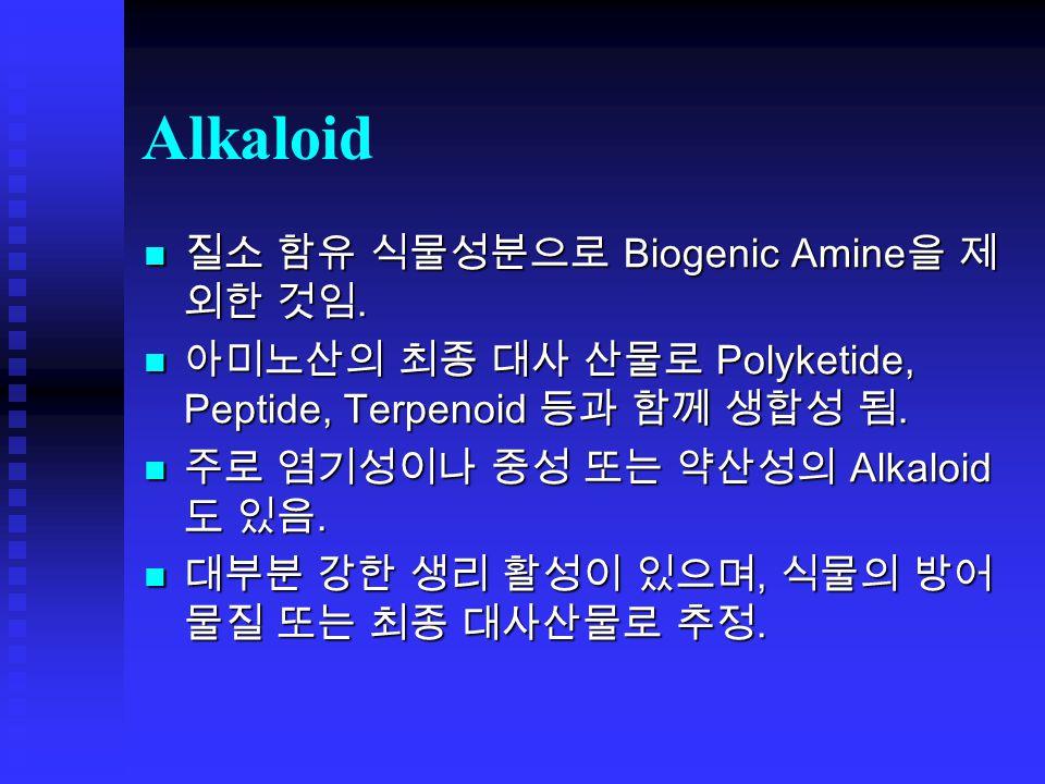 Alkaloid 질소 함유 식물성분으로 Biogenic Amine 을 제 외한 것임. 질소 함유 식물성분으로 Biogenic Amine 을 제 외한 것임.