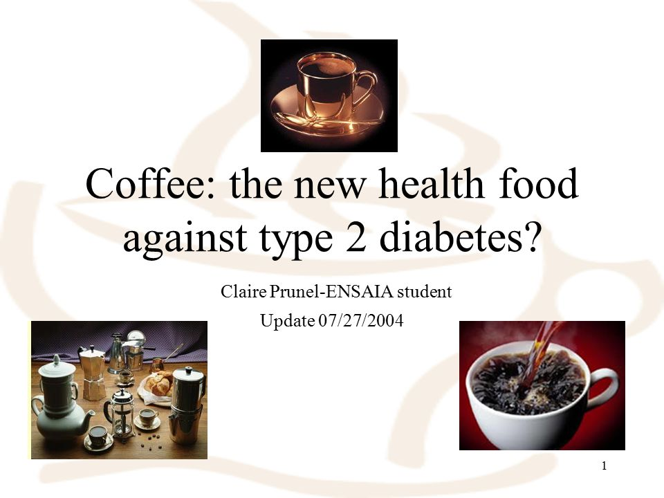 1 Coffee: the new health food against type 2 diabetes.
