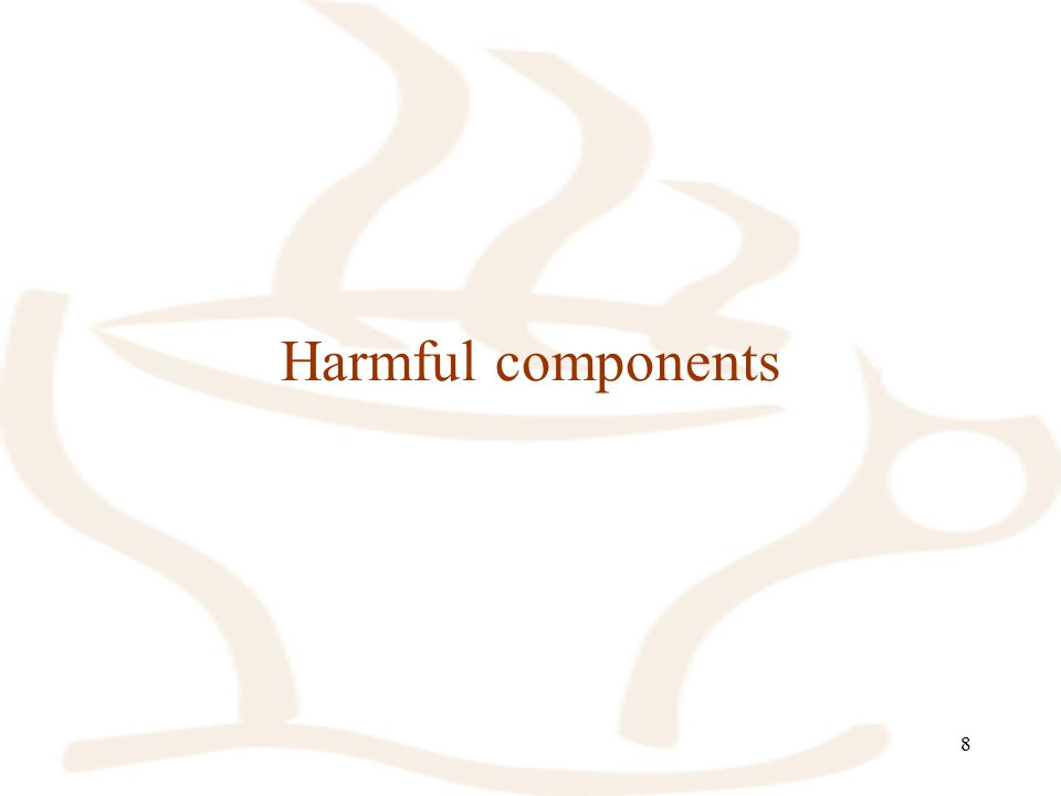 8 Harmful components