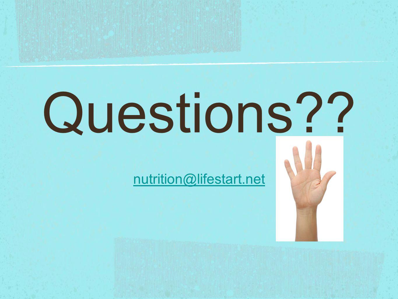Questions?? nutrition@lifestart.net nutrition@lifestart.net