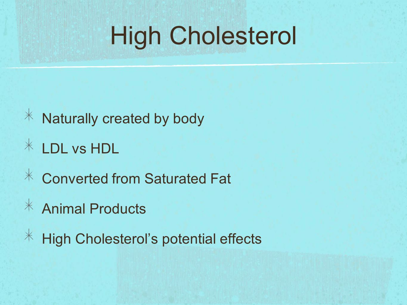 High Cholesterol Naturally created by body LDL vs HDL Converted from Saturated Fat Animal Products High Cholesterol's potential effects