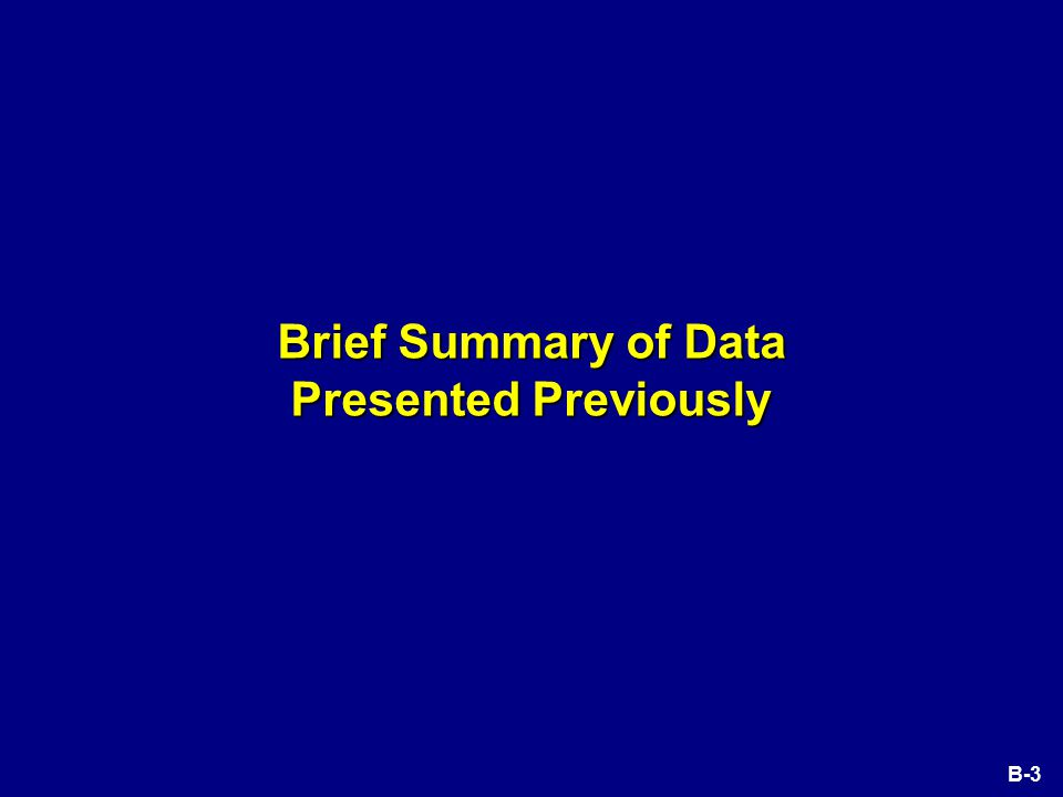 B-3 Brief Summary of Data Presented Previously