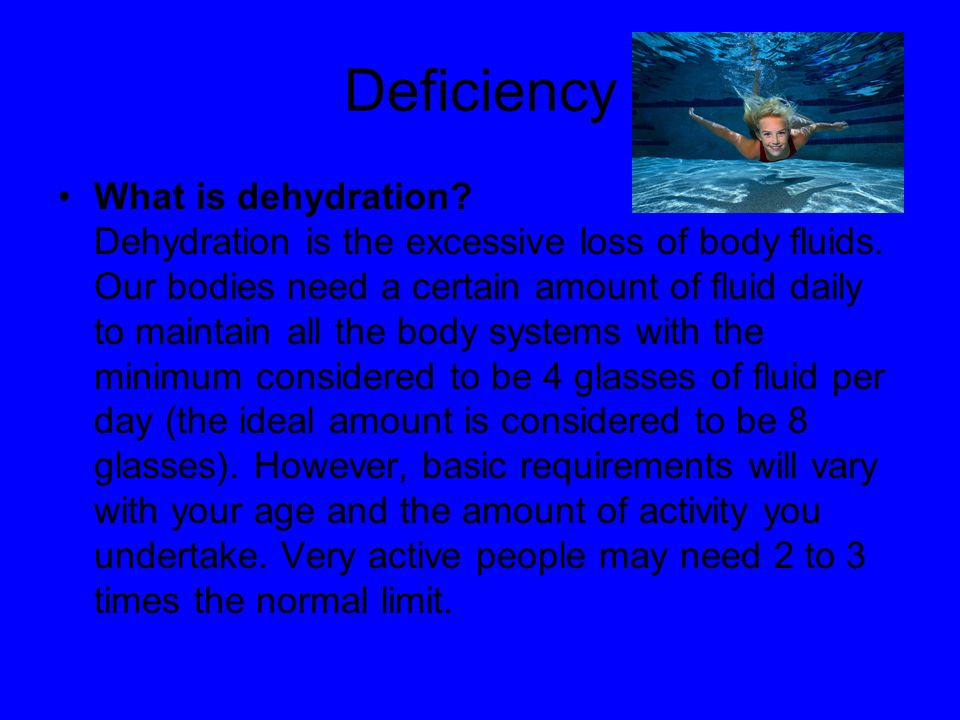 Deficiency What is dehydration.Dehydration is the excessive loss of body fluids.