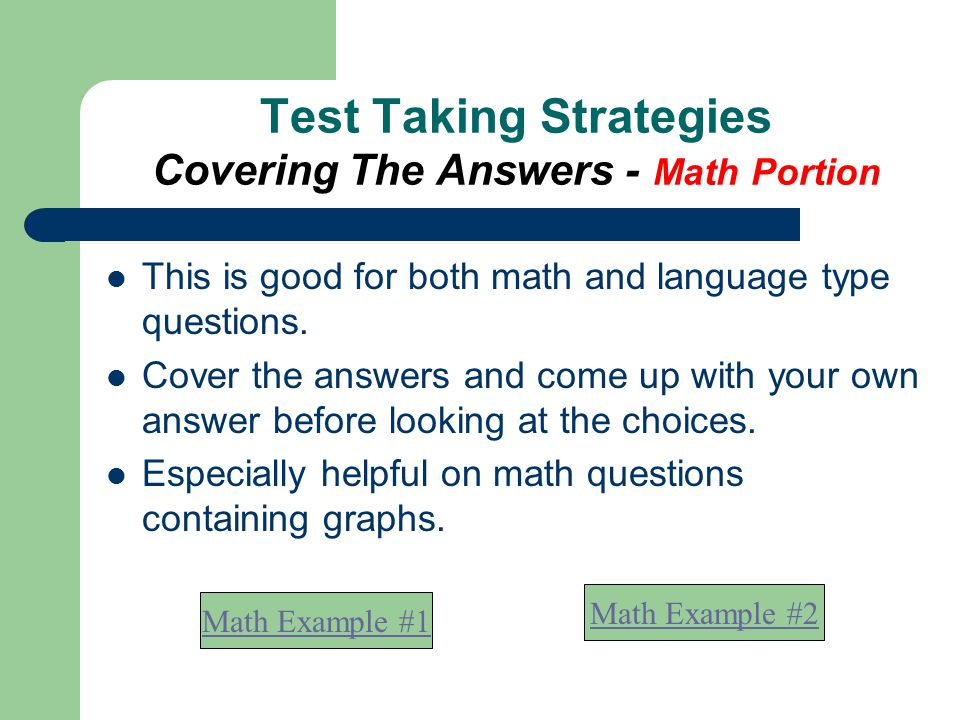 Test Taking Strategies Covering The Answers - Math Portion This is good for both math and language type questions.