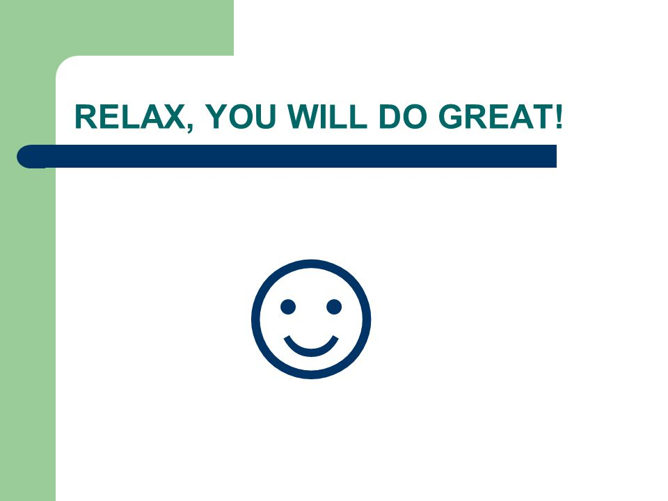 RELAX, YOU WILL DO GREAT! ☺