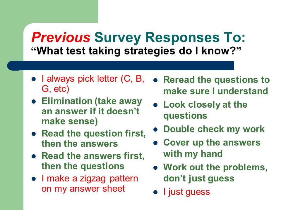 Previous Survey Responses To: What test taking strategies do I know.