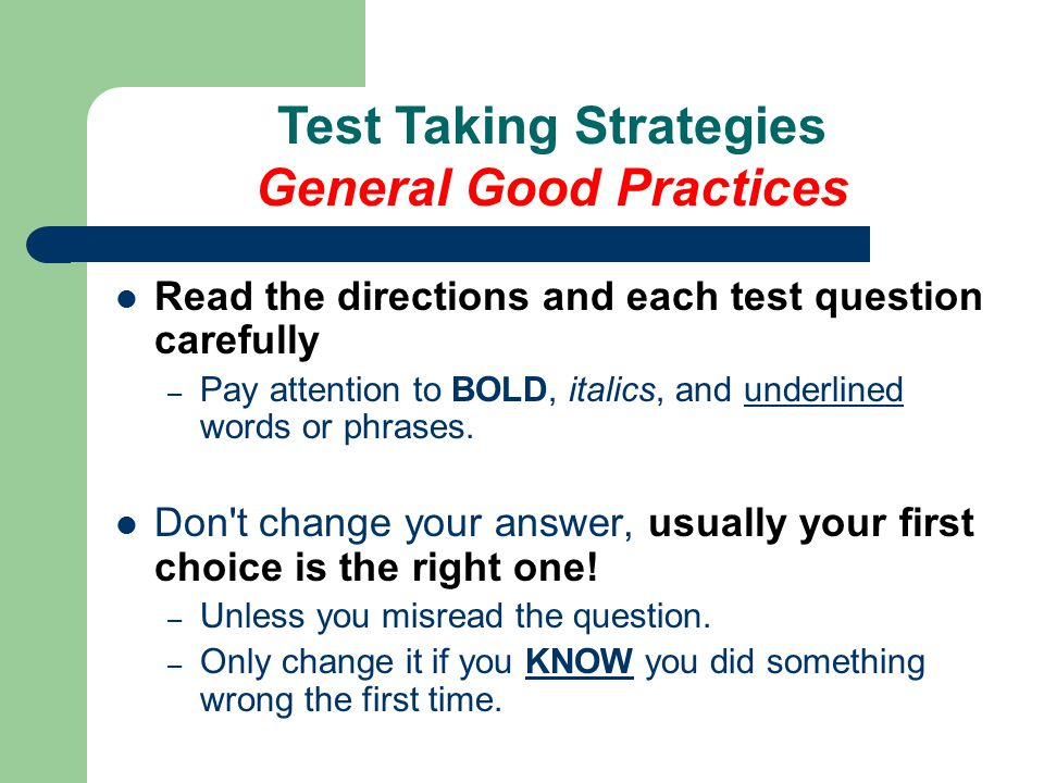 Read the directions and each test question carefully – Pay attention to BOLD, italics, and underlined words or phrases.