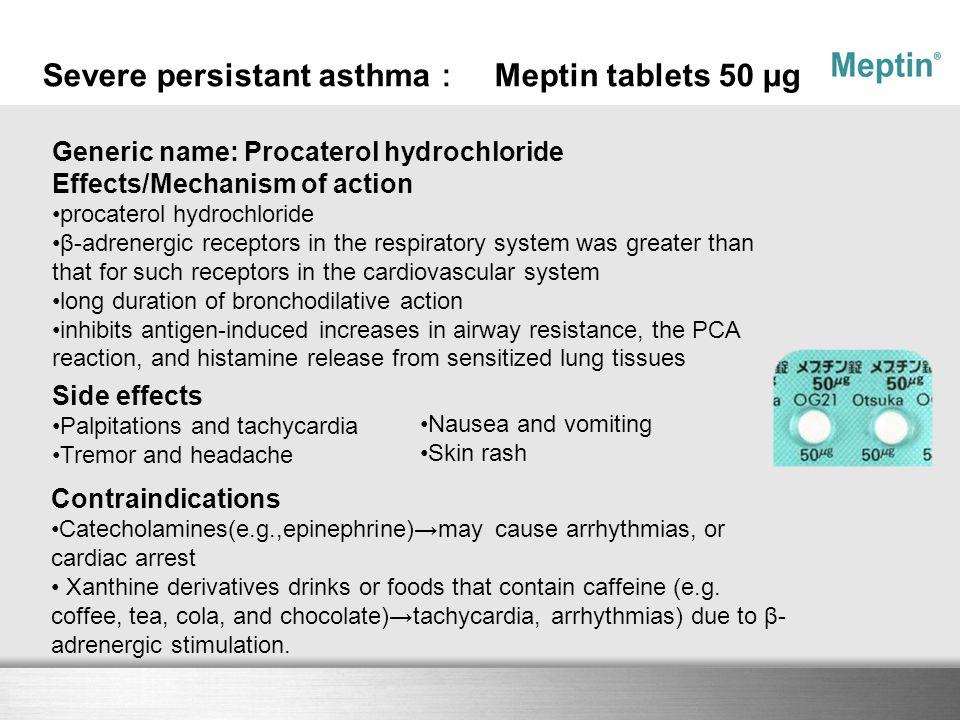 Here comes your footer Severe persistant asthma : Meptin tablets 50 μg Generic name: Procaterol hydrochloride Effects/Mechanism of action procaterol h