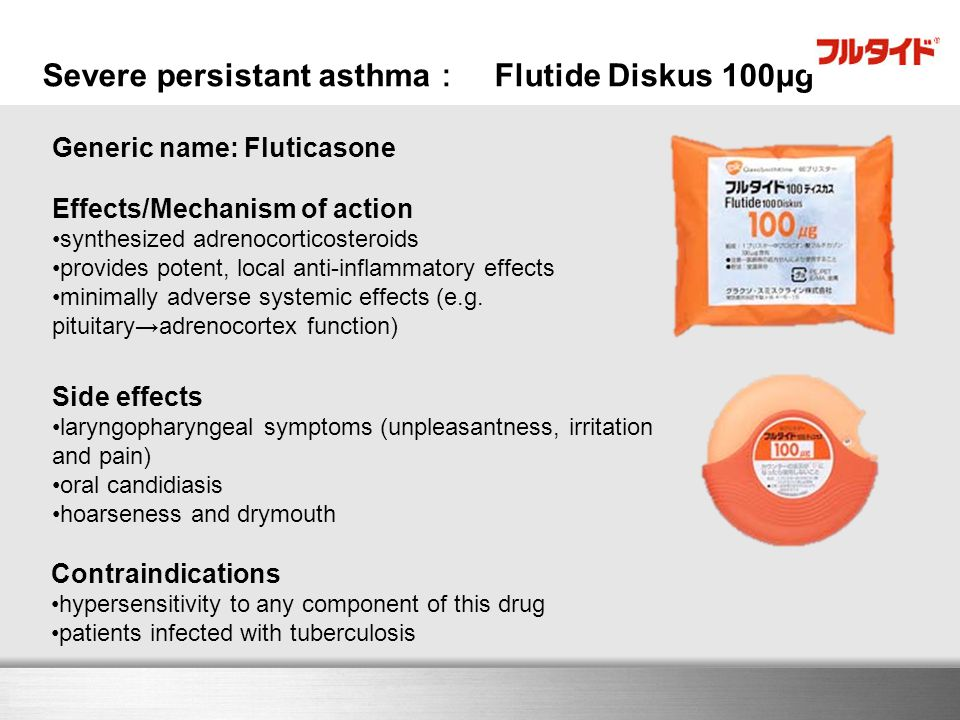 Here comes your footer Severe persistant asthma : Flutide Diskus 100μg Generic name: Fluticasone Effects/Mechanism of action synthesized adrenocortico