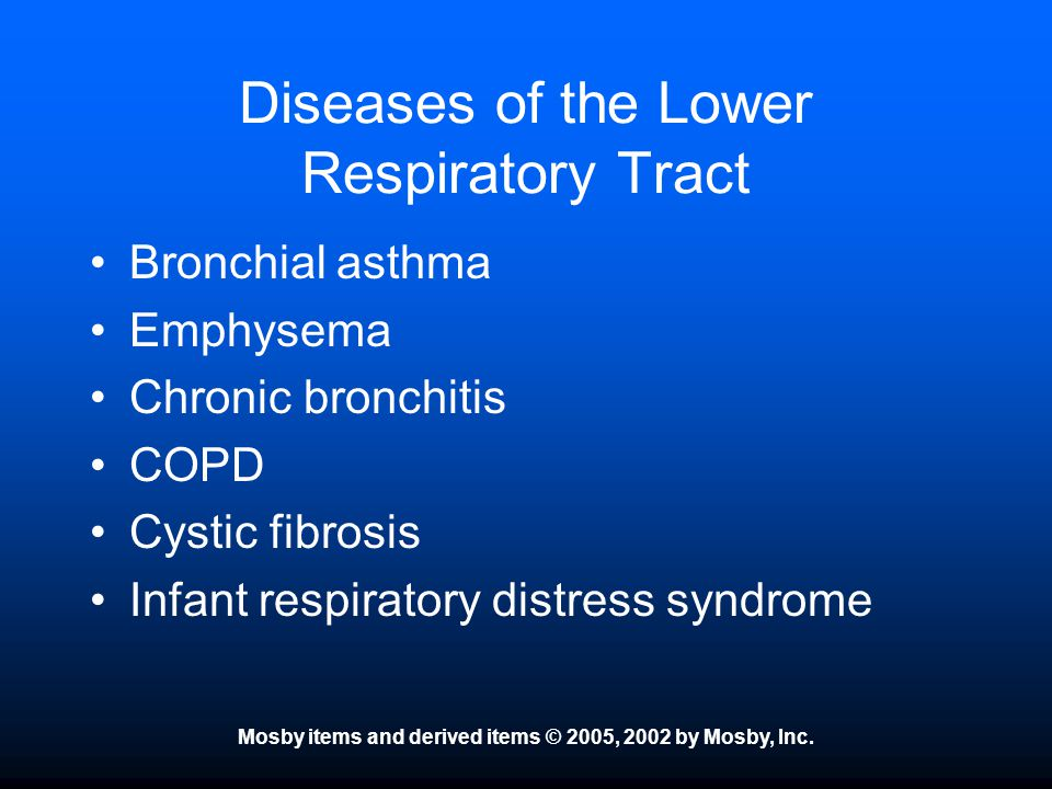 Mosby items and derived items © 2005, 2002 by Mosby, Inc. Diseases of the Lower Respiratory Tract Bronchial asthma Emphysema Chronic bronchitis COPD C