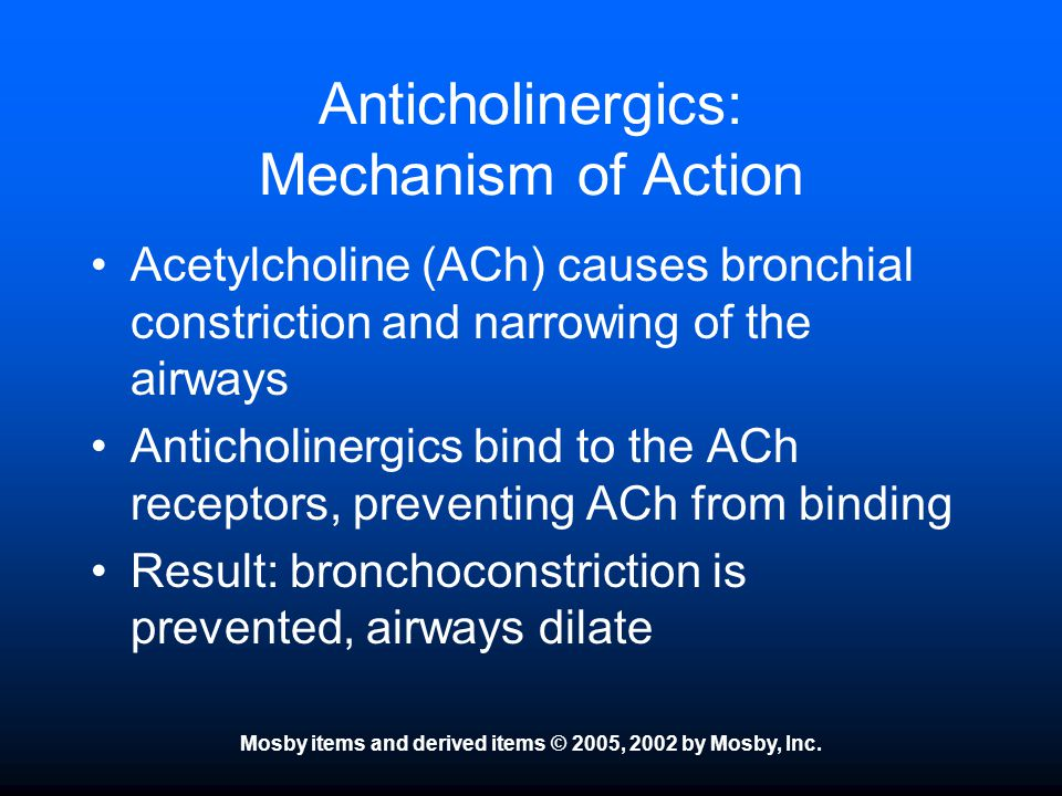 Mosby items and derived items © 2005, 2002 by Mosby, Inc. Anticholinergics: Mechanism of Action Acetylcholine (ACh) causes bronchial constriction and