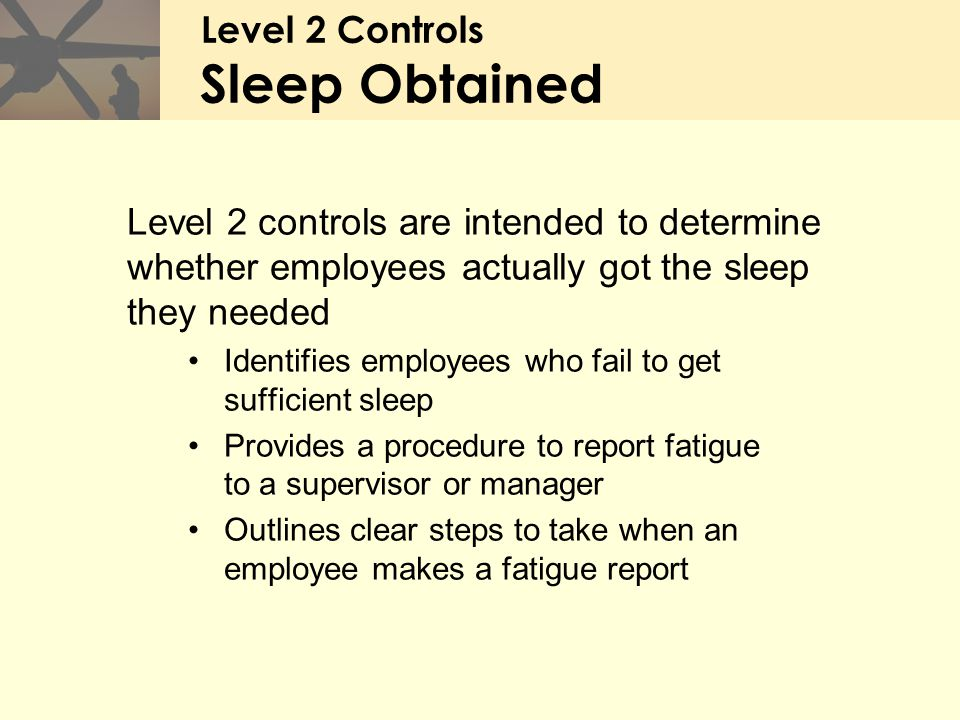 Level 2 Controls Sleep Obtained Level 2 controls are intended to determine whether employees actually got the sleep they needed Identifies employees w