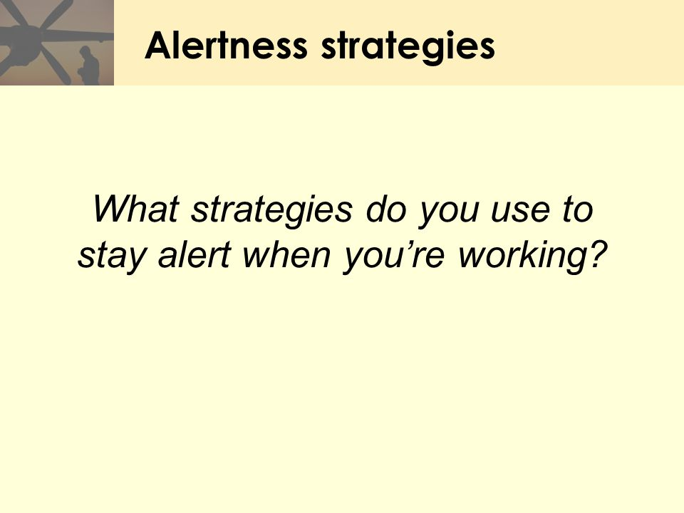 Alertness strategies What strategies do you use to stay alert when you're working?
