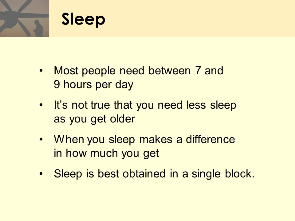 Sleep Most people need between 7 and 9 hours per day It's not true that you need less sleep as you get older When you sleep makes a difference in how