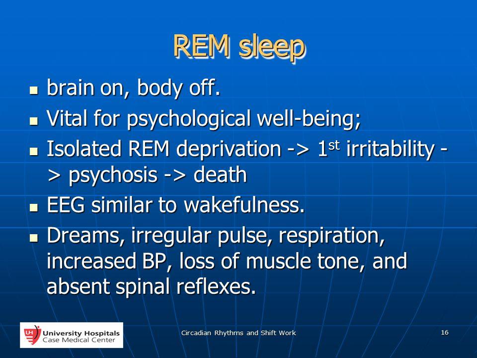 Circadian Rhythms and Shift Work 16 REM sleep brain on, body off.