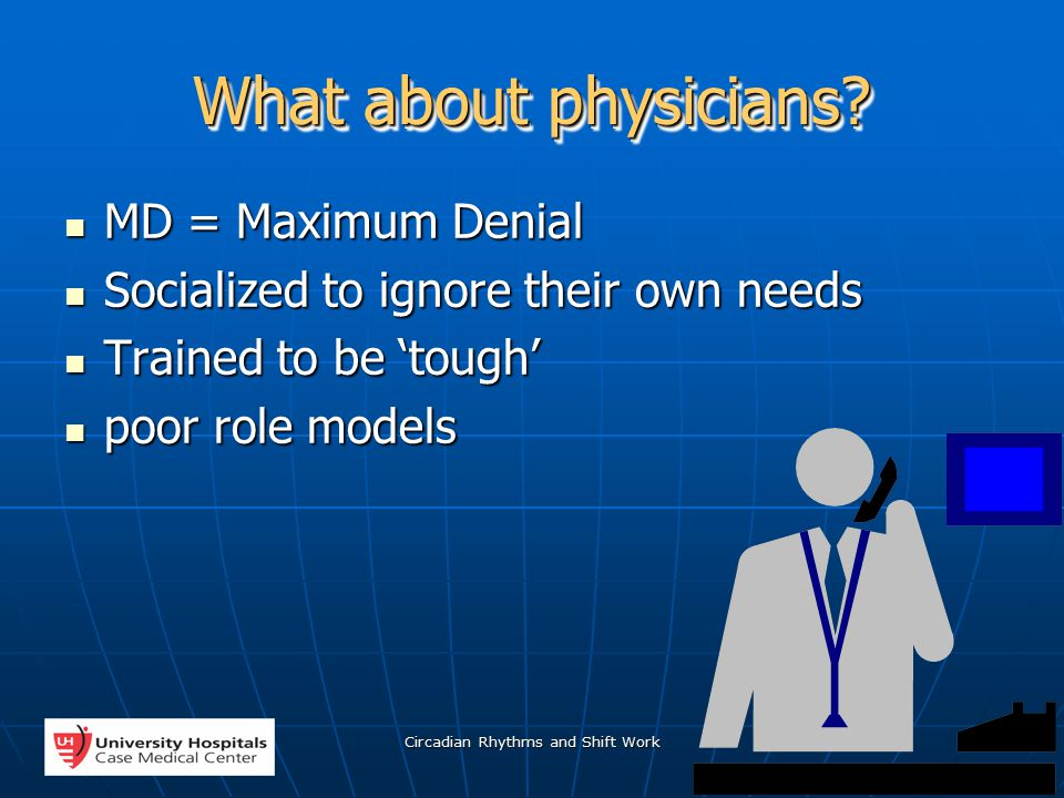 Circadian Rhythms and Shift Work 50 What about physicians.
