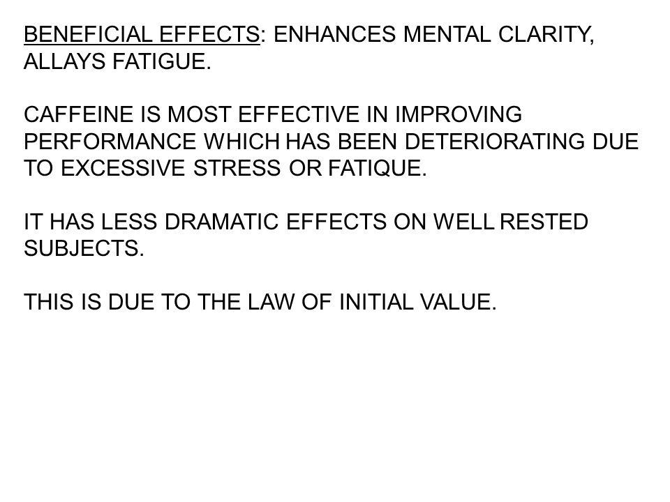 BENEFICIAL EFFECTS: ENHANCES MENTAL CLARITY, ALLAYS FATIGUE.