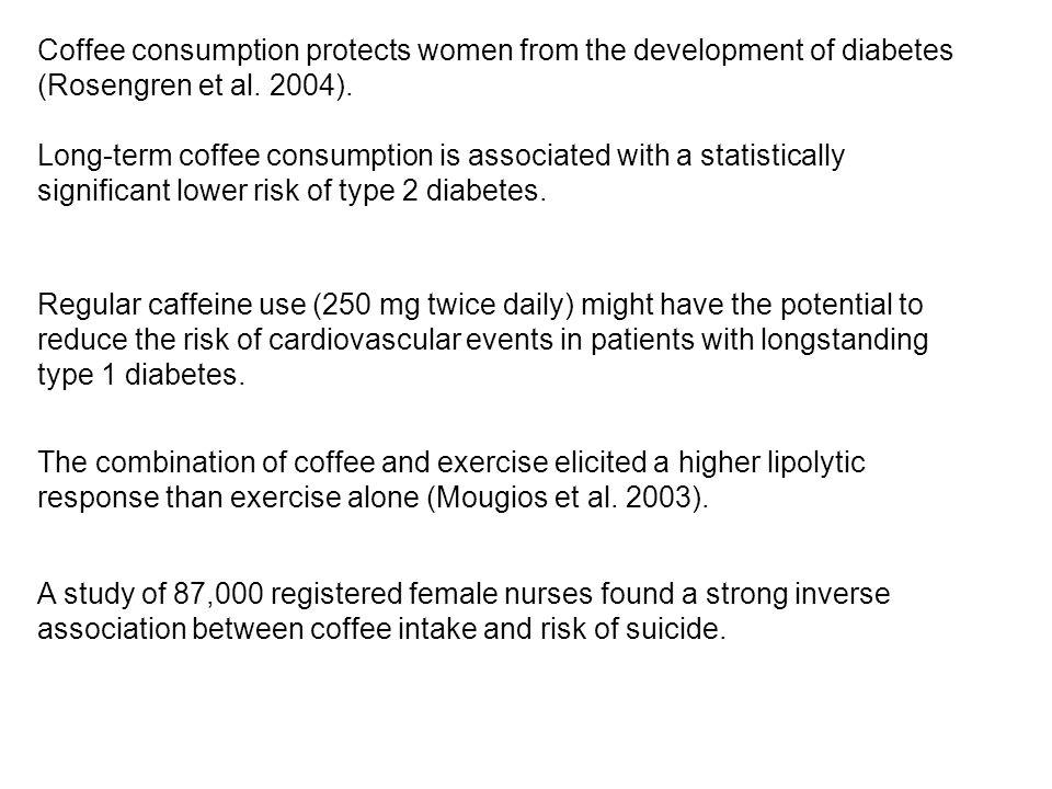 Coffee consumption protects women from the development of diabetes (Rosengren et al.