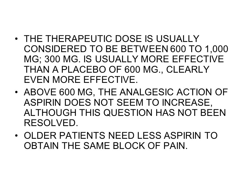 THE THERAPEUTIC DOSE IS USUALLY CONSIDERED TO BE BETWEEN 600 TO 1,000 MG; 300 MG.