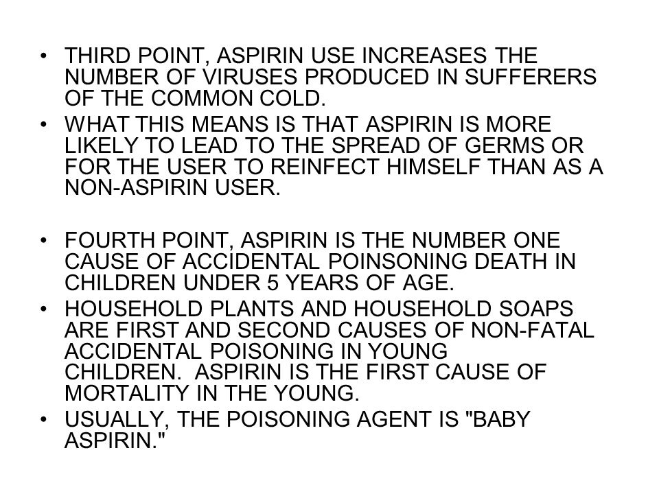 THIRD POINT, ASPIRIN USE INCREASES THE NUMBER OF VIRUSES PRODUCED IN SUFFERERS OF THE COMMON COLD.