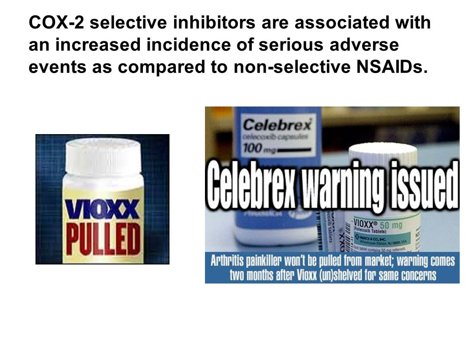 COX-2 selective inhibitors are associated with an increased incidence of serious adverse events as compared to non-selective NSAIDs.