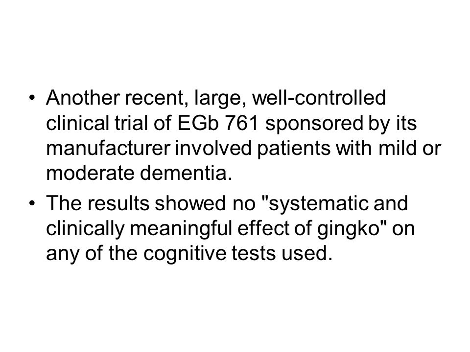 Another recent, large, well-controlled clinical trial of EGb 761 sponsored by its manufacturer involved patients with mild or moderate dementia.