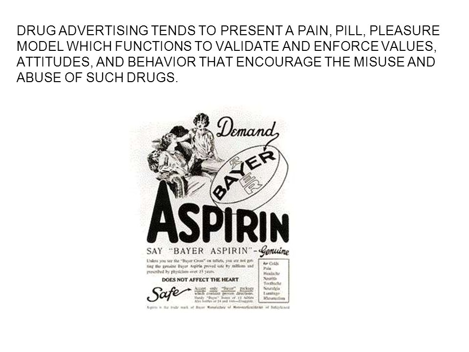 DRUG ADVERTISING TENDS TO PRESENT A PAIN, PILL, PLEASURE MODEL WHICH FUNCTIONS TO VALIDATE AND ENFORCE VALUES, ATTITUDES, AND BEHAVIOR THAT ENCOURAGE