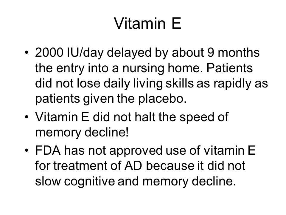 Vitamin E 2000 IU/day delayed by about 9 months the entry into a nursing home. Patients did not lose daily living skills as rapidly as patients given