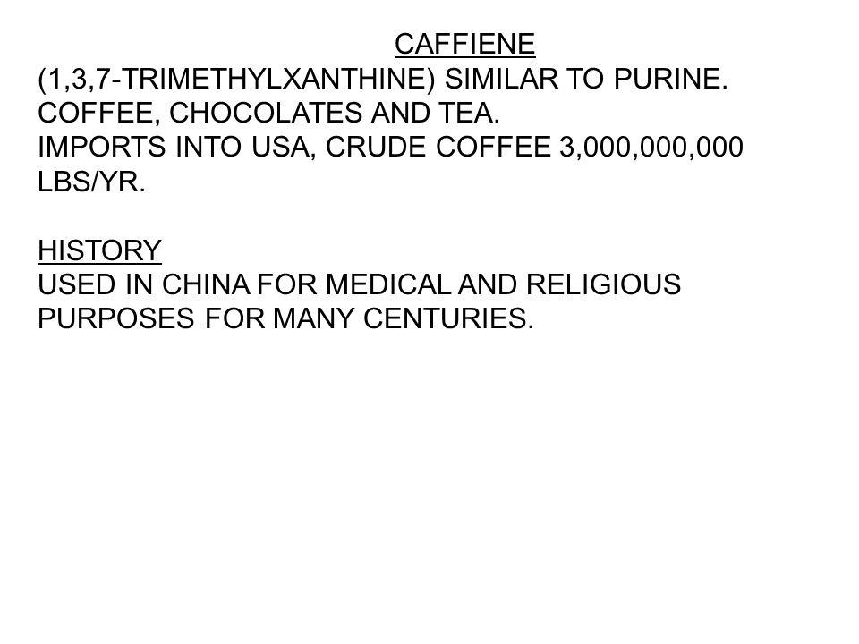 CAFFIENE (1,3,7-TRIMETHYLXANTHINE) SIMILAR TO PURINE.